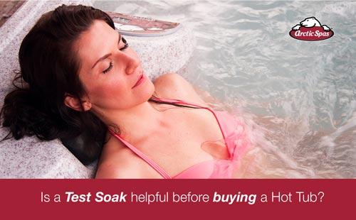 is a test soak helpful when buying a hot tub?
